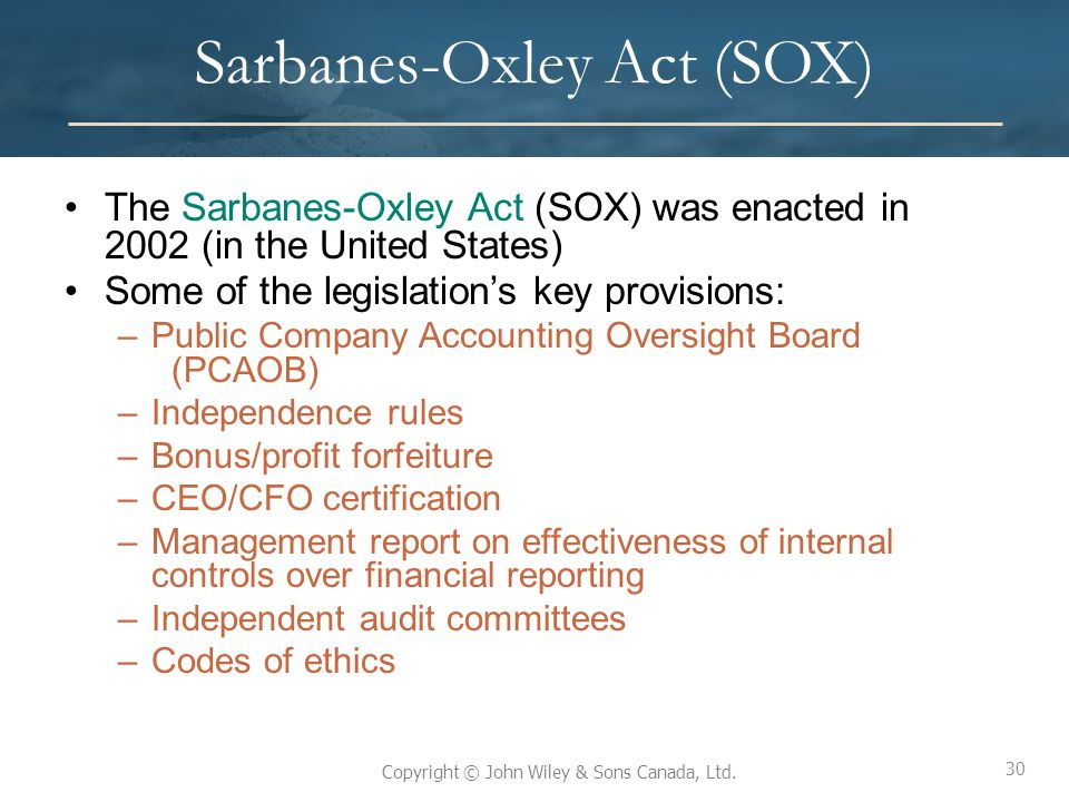 30 Copyright © John Wiley & Sons Canada, Ltd. Sarbanes-Oxley Act (SOX) The Sarbanes-Oxley Act (SOX) was enacted in 2002 (in the United States) Some of