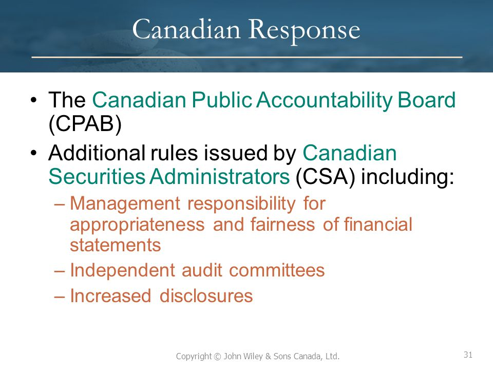 31 Copyright © John Wiley & Sons Canada, Ltd. Canadian Response The Canadian Public Accountability Board (CPAB) Additional rules issued by Canadian Se