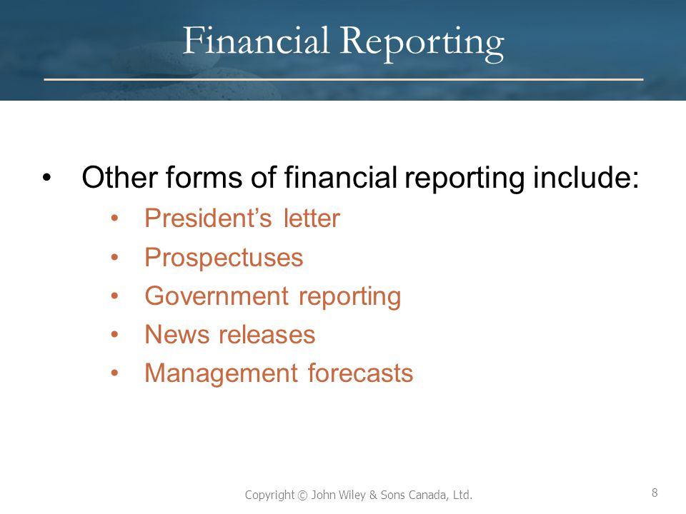 8 Copyright © John Wiley & Sons Canada, Ltd. Financial Reporting Other forms of financial reporting include: President's letter Prospectuses Governmen
