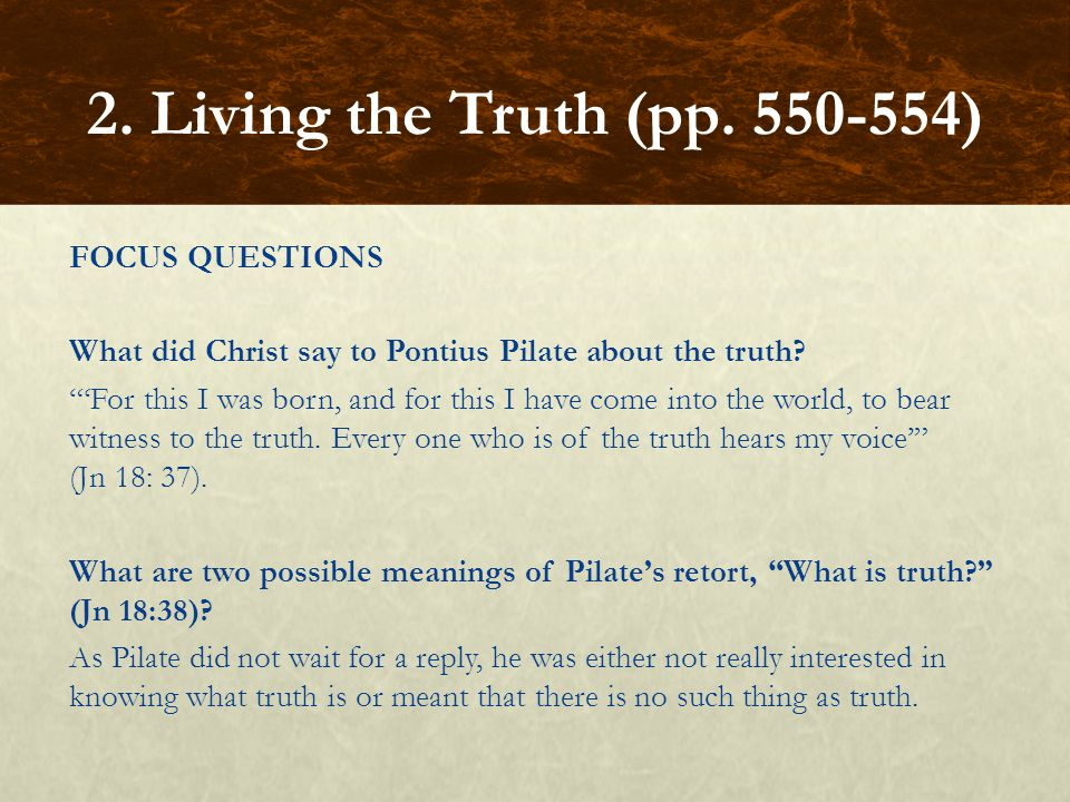 FOCUS QUESTIONS What did Christ say to Pontius Pilate about the truth.