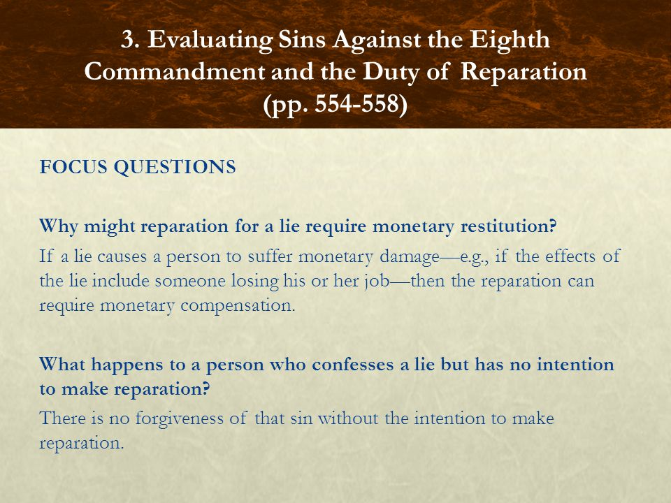 FOCUS QUESTIONS Why might reparation for a lie require monetary restitution.