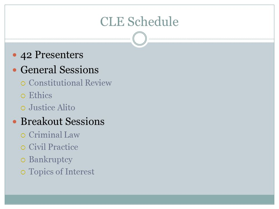 CLE Schedule 42 Presenters General Sessions  Constitutional Review  Ethics  Justice Alito Breakout Sessions  Criminal Law  Civil Practice  Bankr