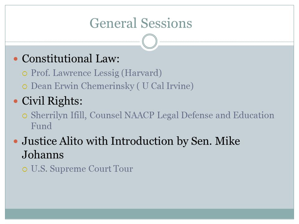 General Sessions Constitutional Law:  Prof. Lawrence Lessig (Harvard)  Dean Erwin Chemerinsky ( U Cal Irvine) Civil Rights:  Sherrilyn Ifill, Couns
