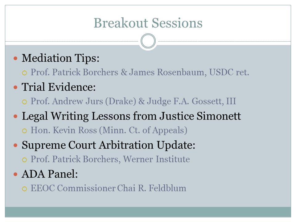 Breakout Sessions Mediation Tips:  Prof. Patrick Borchers & James Rosenbaum, USDC ret. Trial Evidence:  Prof. Andrew Jurs (Drake) & Judge F.A. Gosse