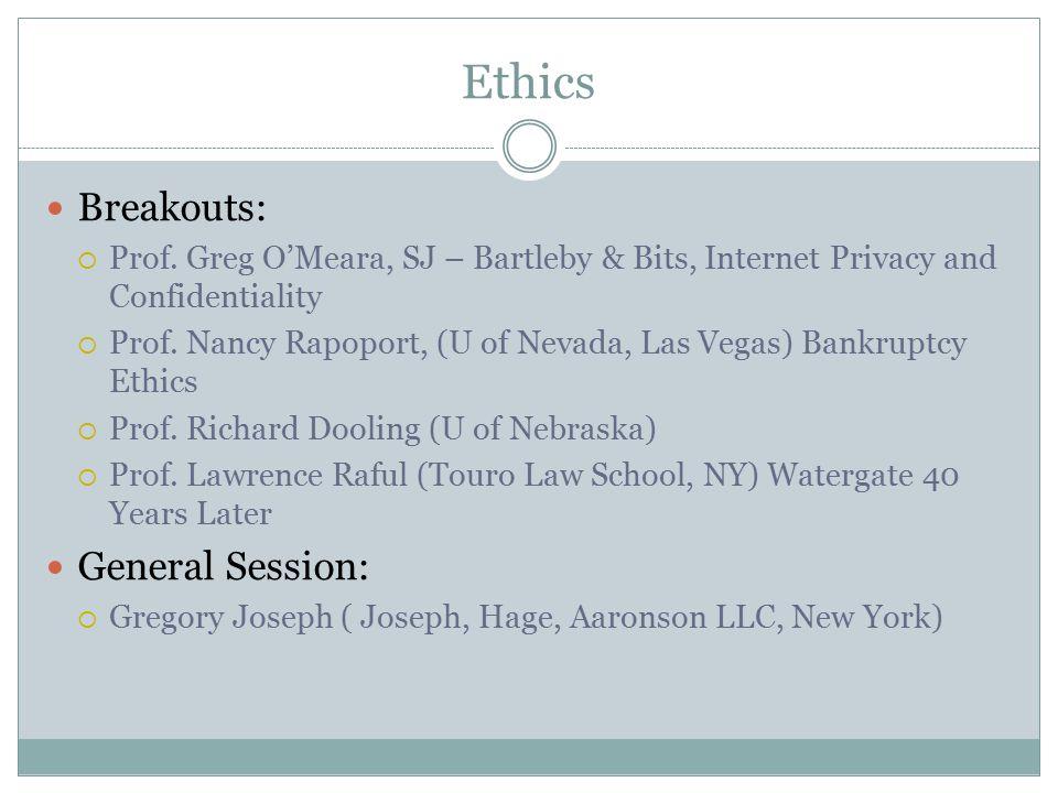 Ethics Breakouts:  Prof. Greg O'Meara, SJ – Bartleby & Bits, Internet Privacy and Confidentiality  Prof. Nancy Rapoport, (U of Nevada, Las Vegas) Ba