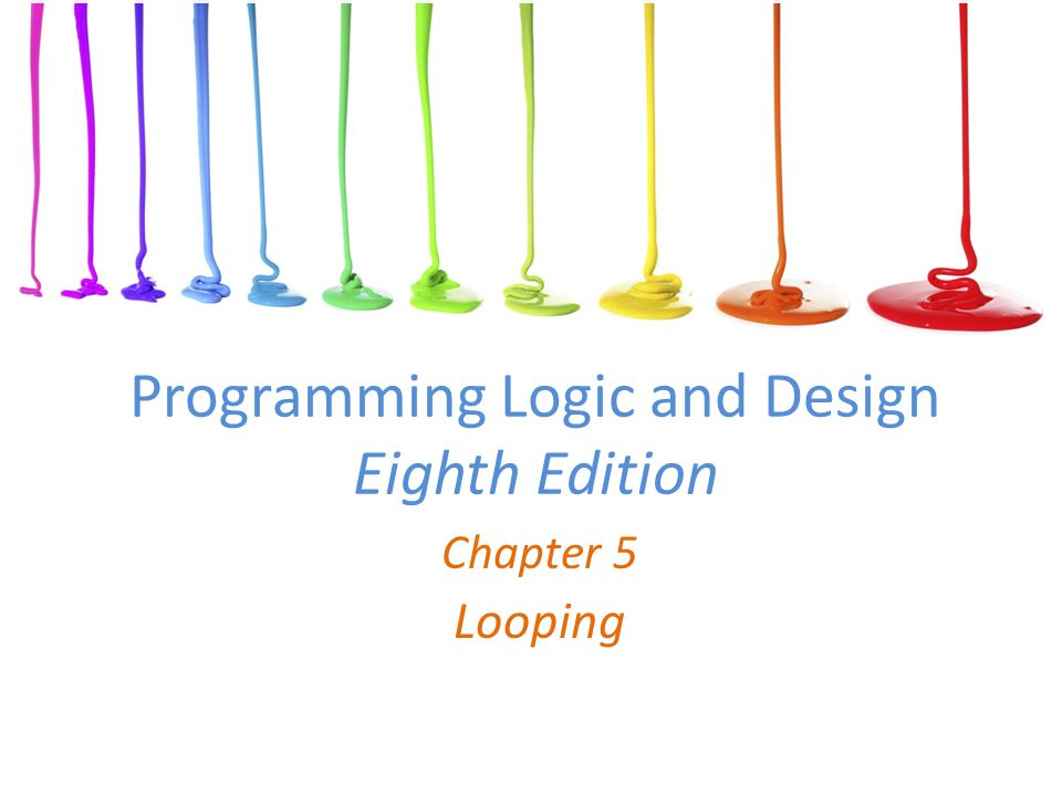 Programming Logic and Design Eighth Edition Chapter 5 Looping