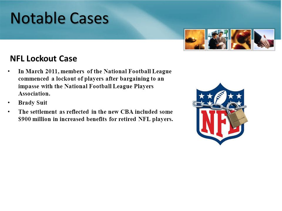 Notable Cases NFL Lockout Case In March 2011, members of the National Football League commenced a lockout of players after bargaining to an impasse wi