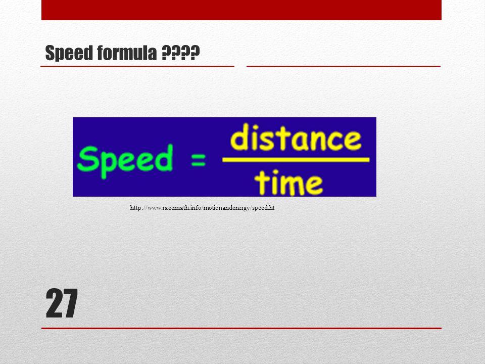 27 Speed formula ???? http://www.racemath.info/motionandenergy/speed.ht