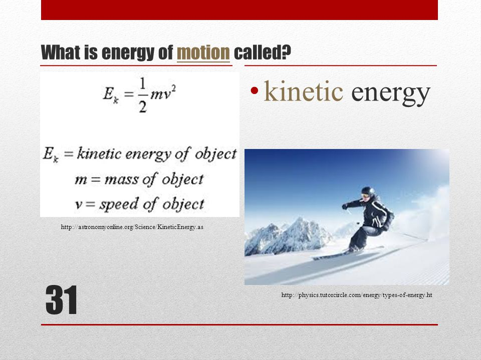 31 What is energy of motion called.