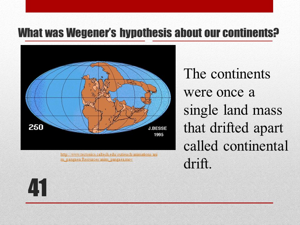 41 What was Wegener's hypothesis about our continents.