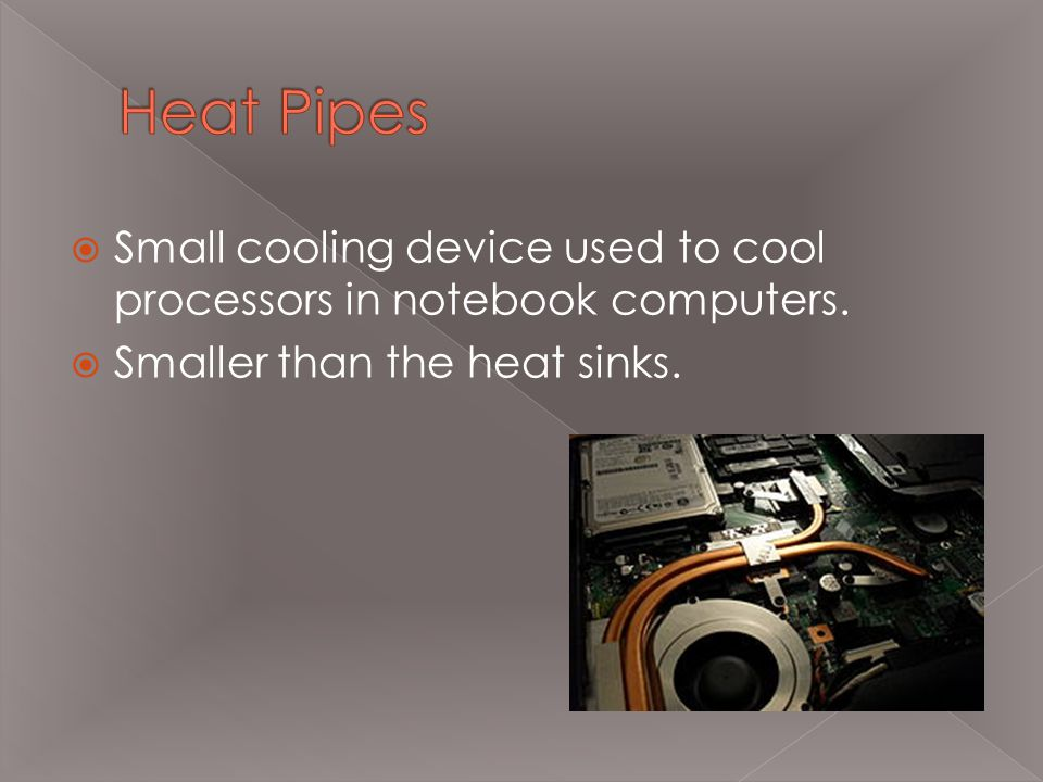  Small cooling device used to cool processors in notebook computers.