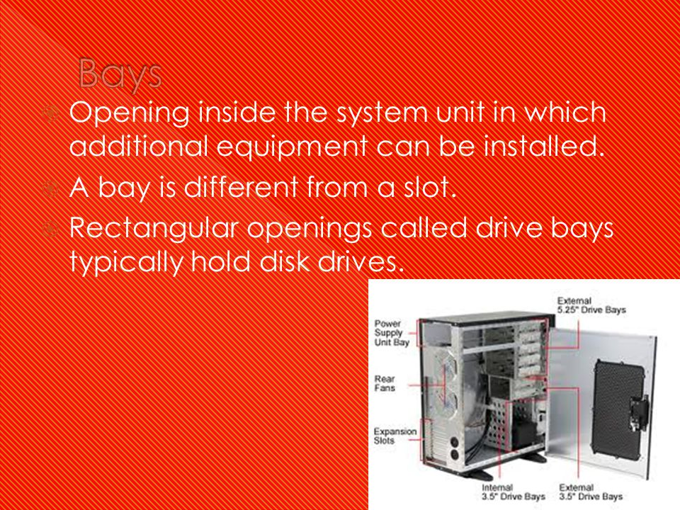  Opening inside the system unit in which additional equipment can be installed.  A bay is different from a slot.  Rectangular openings called drive