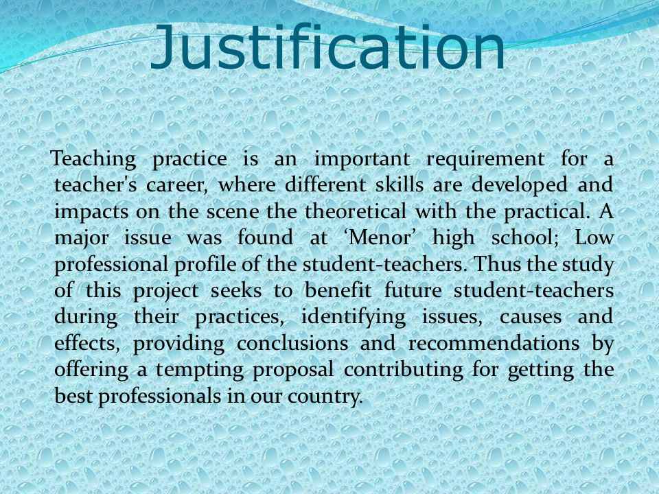 Justification Teaching practice is an important requirement for a teacher s career, where different skills are developed and impacts on the scene the theoretical with the practical.