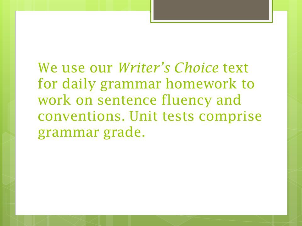 We use our Writer's Choice text for daily grammar homework to work on sentence fluency and conventions.