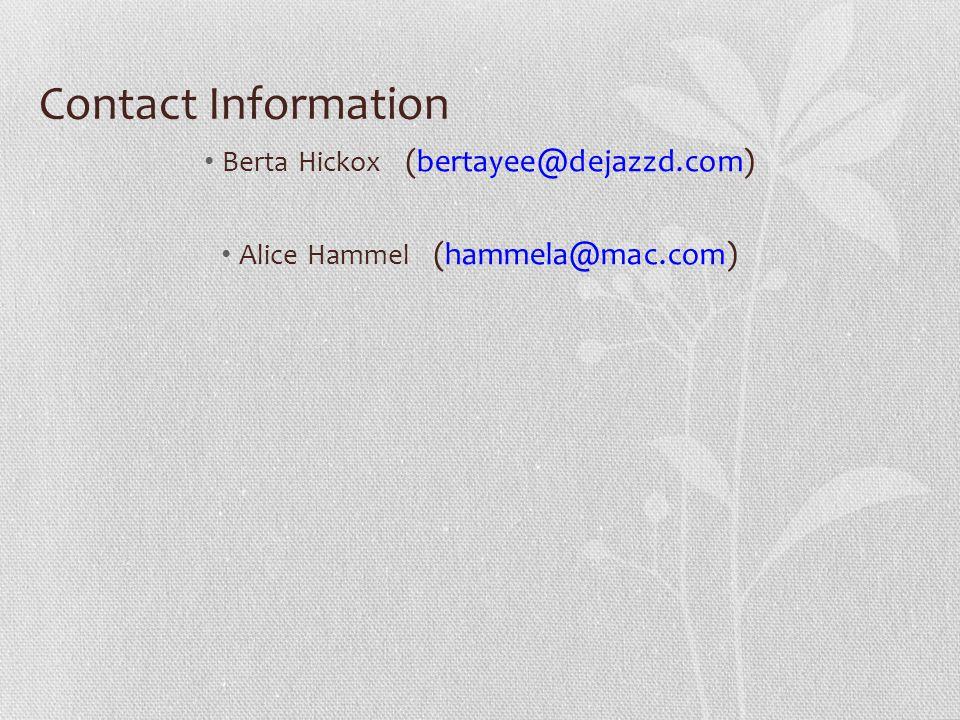 Contact Information Berta Hickox (bertayee@dejazzd.com) Alice Hammel (hammela@mac.com)