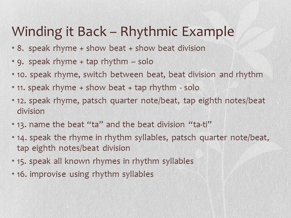 Winding it Back – Rhythmic Example 8. speak rhyme + show beat + show beat division 9. speak rhyme + tap rhythm – solo 10. speak rhyme, switch between