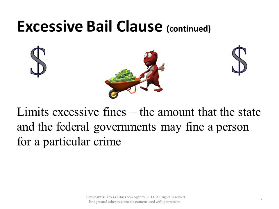 Copyright © Texas Education Agency 2011. All rights reserved. Images and other multimedia content used with permission. Excessive Bail Clause (continu