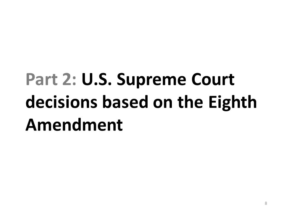 Part 2: U.S. Supreme Court decisions based on the Eighth Amendment 8