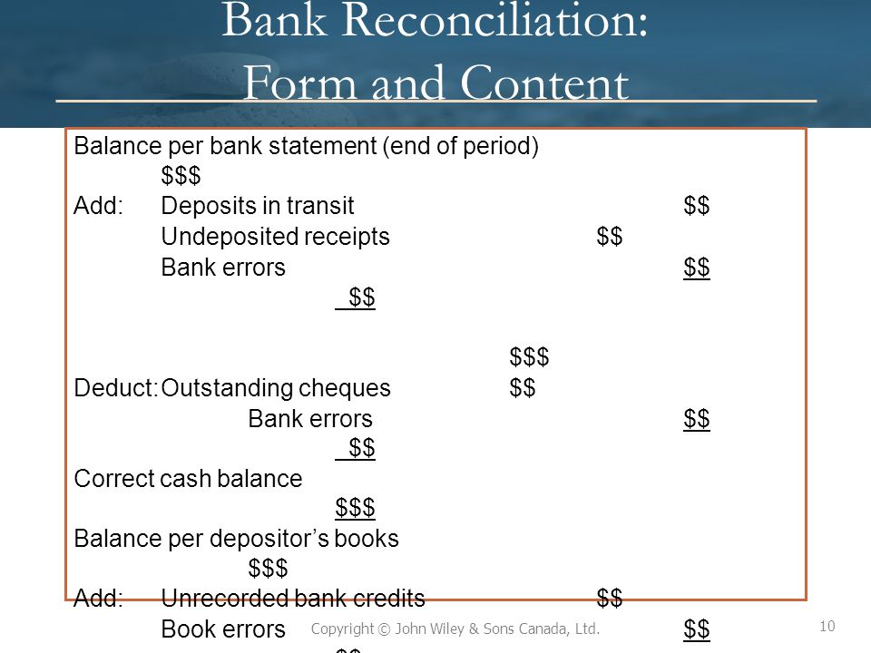 10 Copyright © John Wiley & Sons Canada, Ltd. Bank Reconciliation: Form and Content Balance per bank statement (end of period) $$$ Add:Deposits in tra