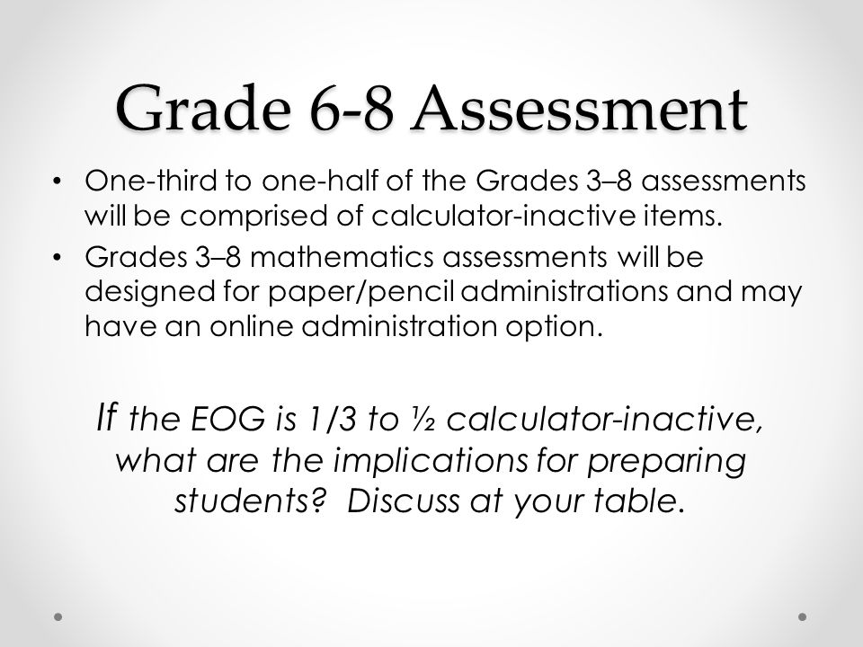 Grade 6-8 Assessment One-third to one-half of the Grades 3–8 assessments will be comprised of calculator-inactive items. Grades 3–8 mathematics assess