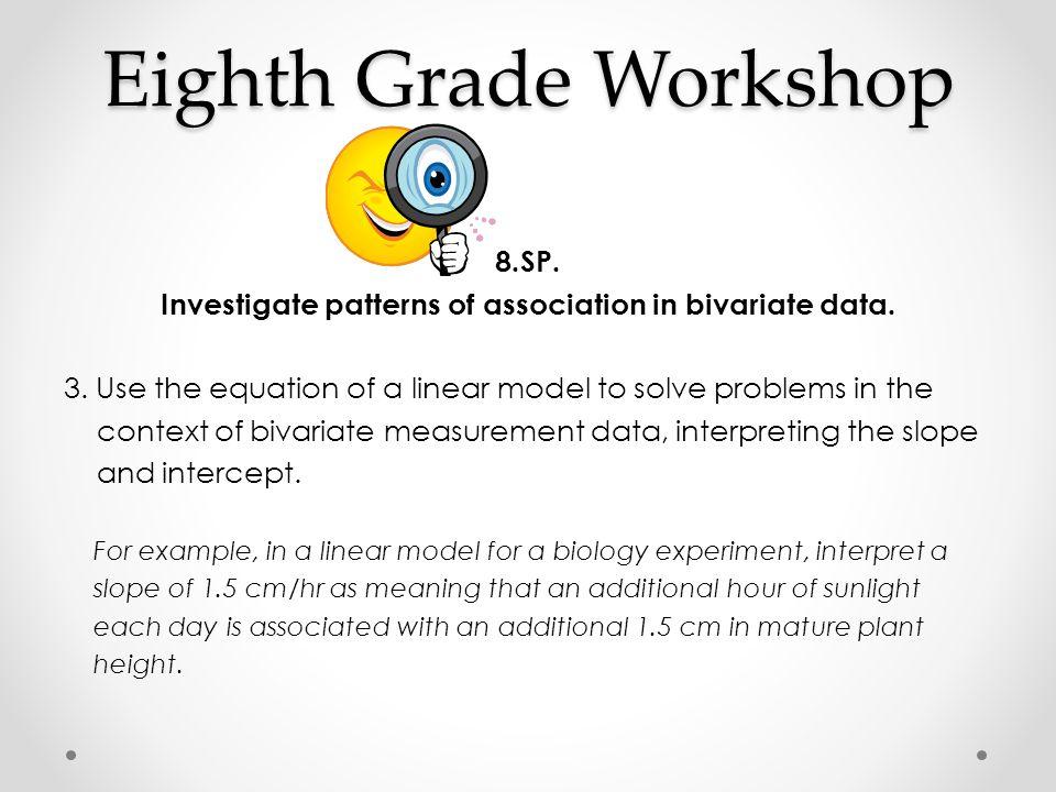 Eighth Grade Workshop 8.SP.Investigate patterns of association in bivariate data.