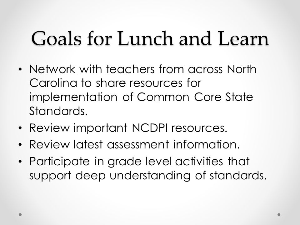 Goals for Lunch and Learn Network with teachers from across North Carolina to share resources for implementation of Common Core State Standards. Revie