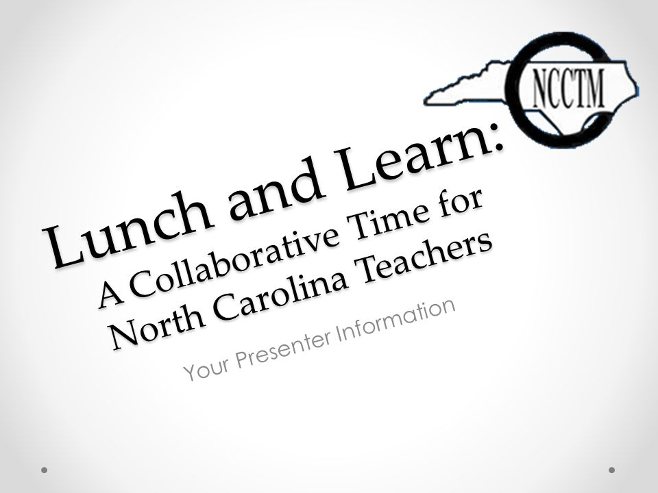 Lunch and Learn: A Collaborative Time for North Carolina Teachers Your Presenter Information