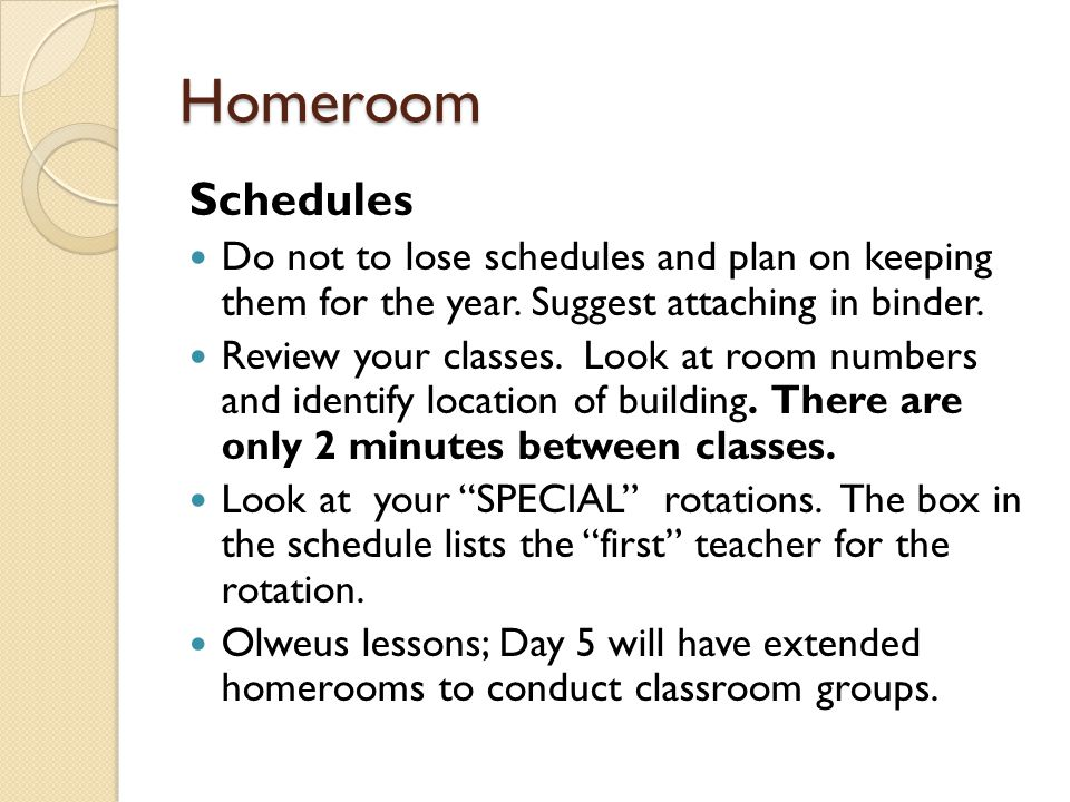 Homeroom Schedules Do not to lose schedules and plan on keeping them for the year.