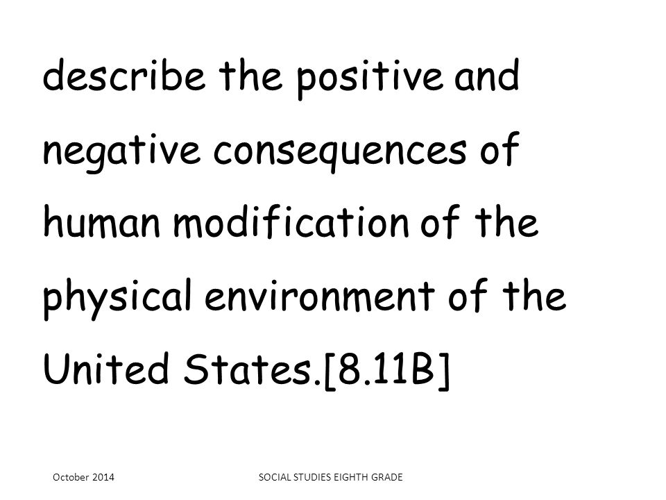 describe the positive and negative consequences of human modification of the physical environment of the United States.[8.11B] October 2014SOCIAL STUD