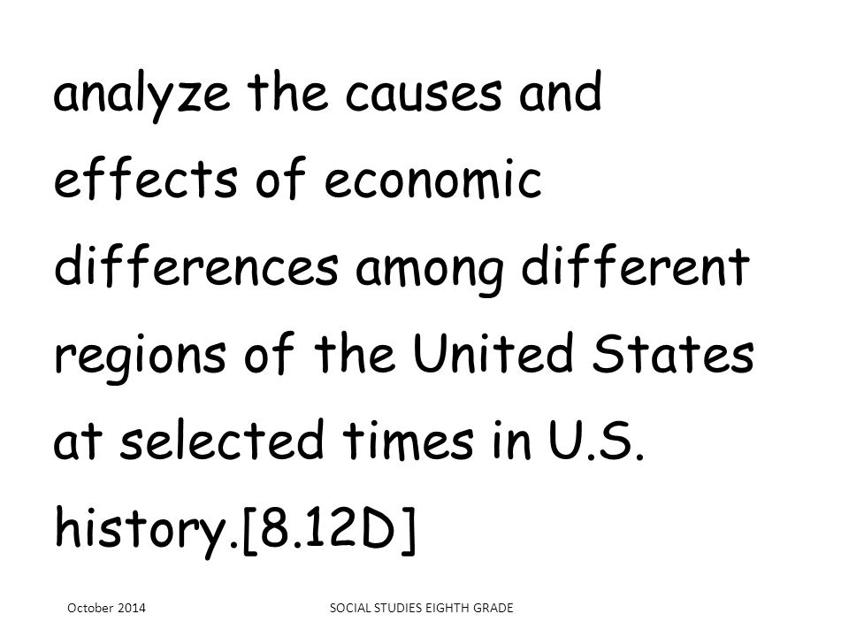 analyze the causes and effects of economic differences among different regions of the United States at selected times in U.S. history.[8.12D] October