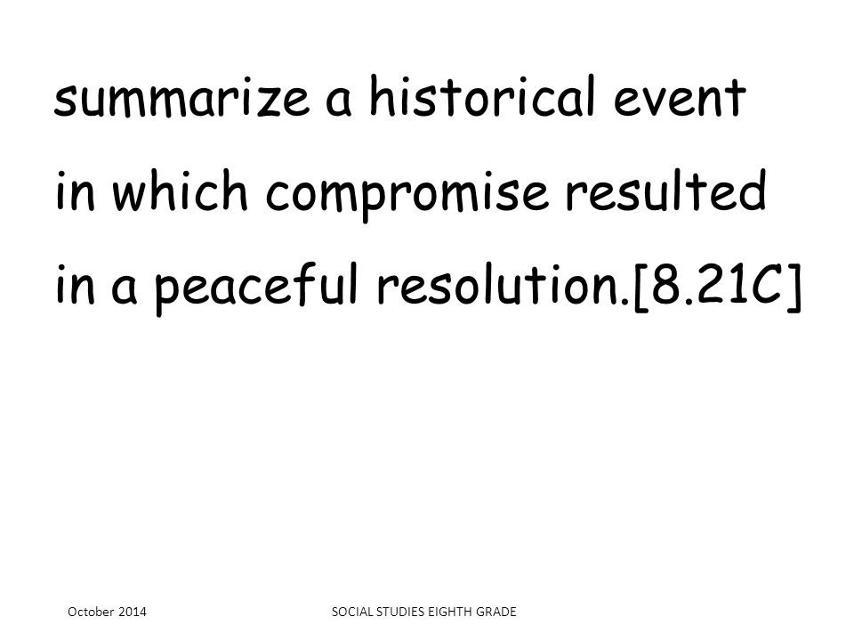 summarize a historical event in which compromise resulted in a peaceful resolution.[8.21C] October 2014SOCIAL STUDIES EIGHTH GRADE