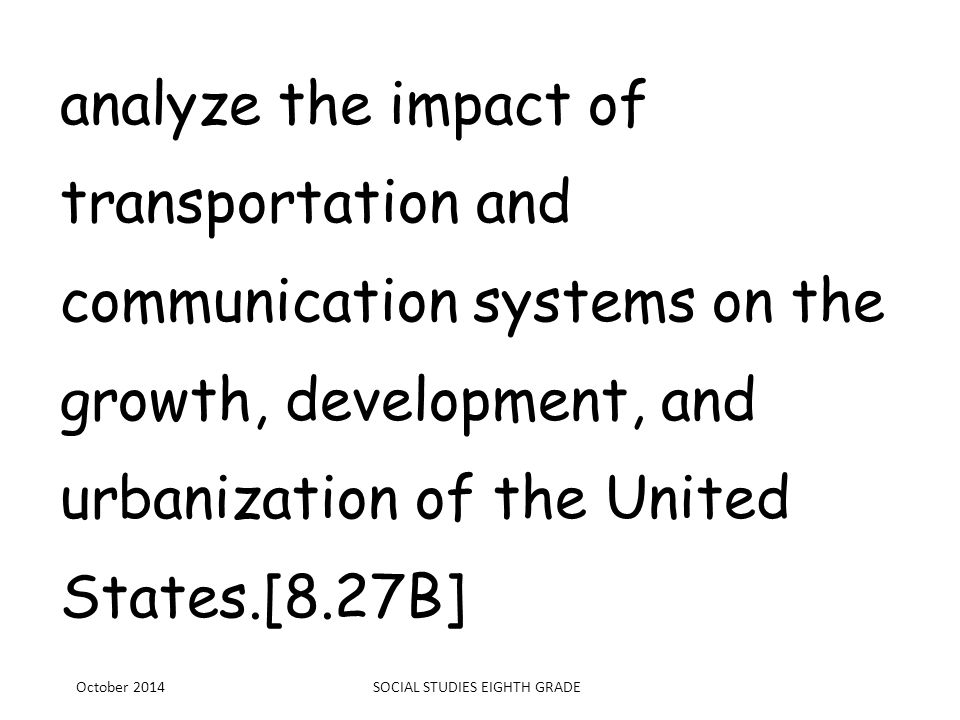 analyze the impact of transportation and communication systems on the growth, development, and urbanization of the United States.[8.27B] October 2014S
