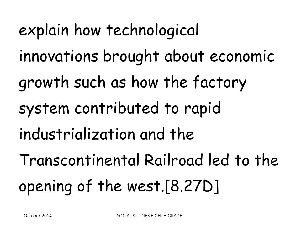 explain how technological innovations brought about economic growth such as how the factory system contributed to rapid industrialization and the Tran