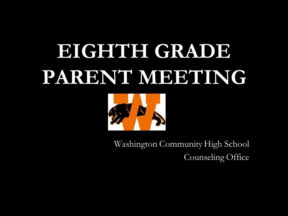EIGHTH GRADE PARENT MEETING Washington Community High School Counseling Office