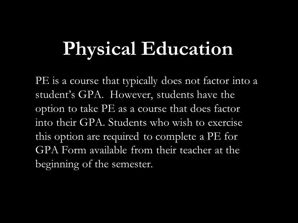 Physical Education PE is a course that typically does not factor into a student's GPA.