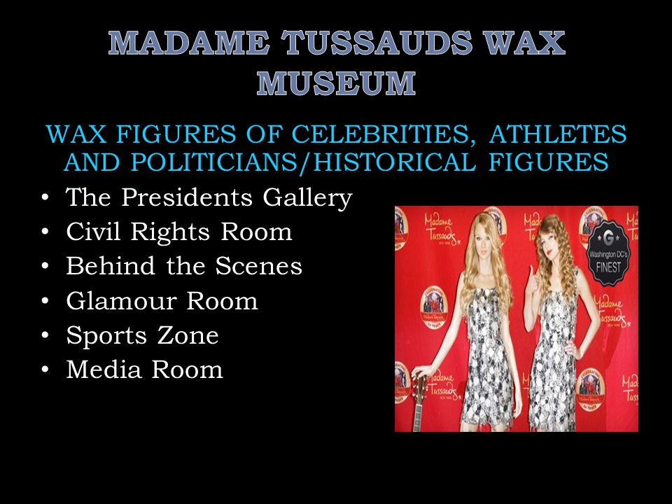 WAX FIGURES OF CELEBRITIES, ATHLETES AND POLITICIANS/HISTORICAL FIGURES The Presidents Gallery Civil Rights Room Behind the Scenes Glamour Room Sports Zone Media Room