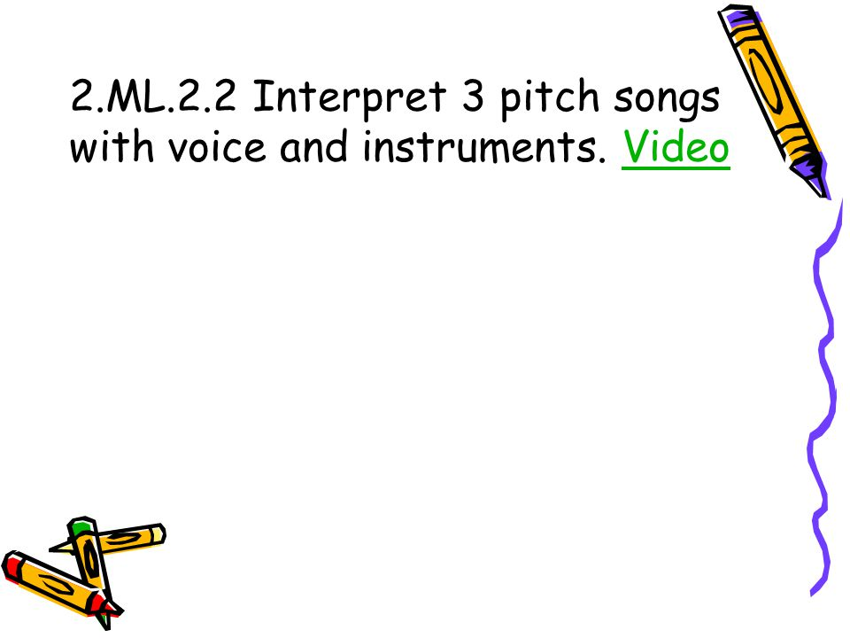 2.ML.2.2 Interpret 3 pitch songs with voice and instruments. VideoVideo