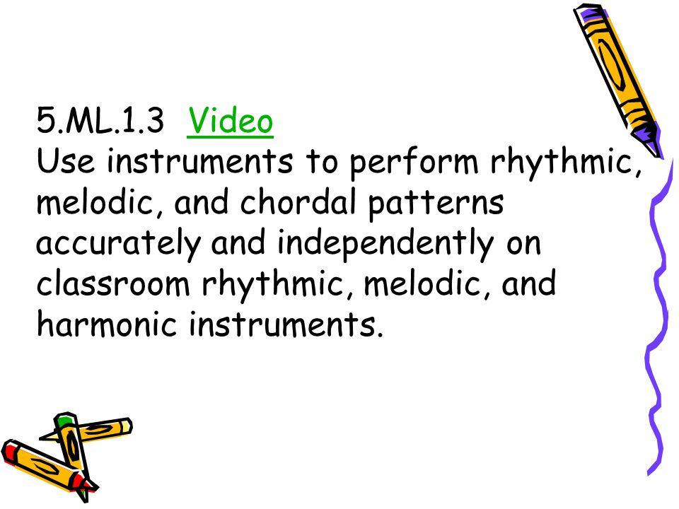 5.ML.1.3 VideoVideo Use instruments to perform rhythmic, melodic, and chordal patterns accurately and independently on classroom rhythmic, melodic, an