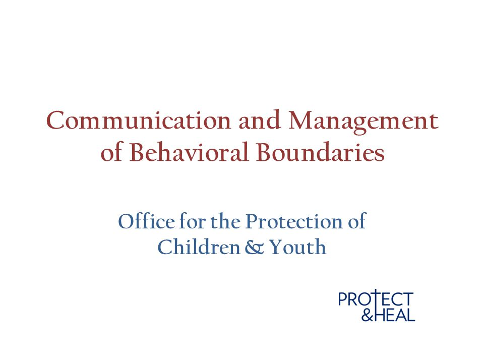 Communication and Management of Behavioral Boundaries Office for the Protection of Children & Youth