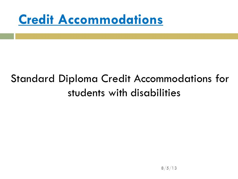 Credit Accommodations Standard Diploma Credit Accommodations for students with disabilities 8/5/13