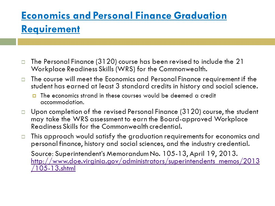 Economics and Personal Finance Graduation Requirement  The Personal Finance (3120) course has been revised to include the 21 Workplace Readiness Skills (WRS) for the Commonwealth.