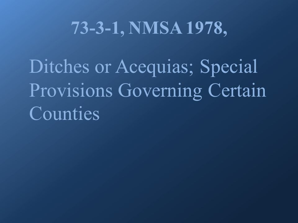 73-3-1, NMSA 1978, Ditches or Acequias; Special Provisions Governing Certain Counties