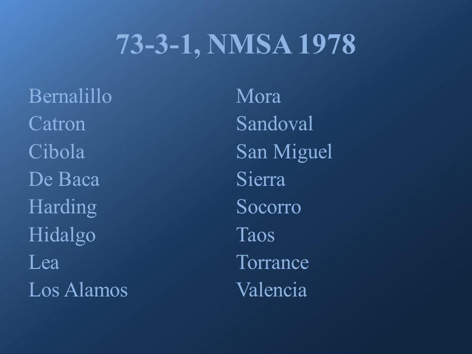 73-3-1, NMSA 1978 Bernalillo Catron Cibola De Baca Harding Hidalgo Lea Los Alamos Mora Sandoval San Miguel Sierra Socorro Taos Torrance Valencia