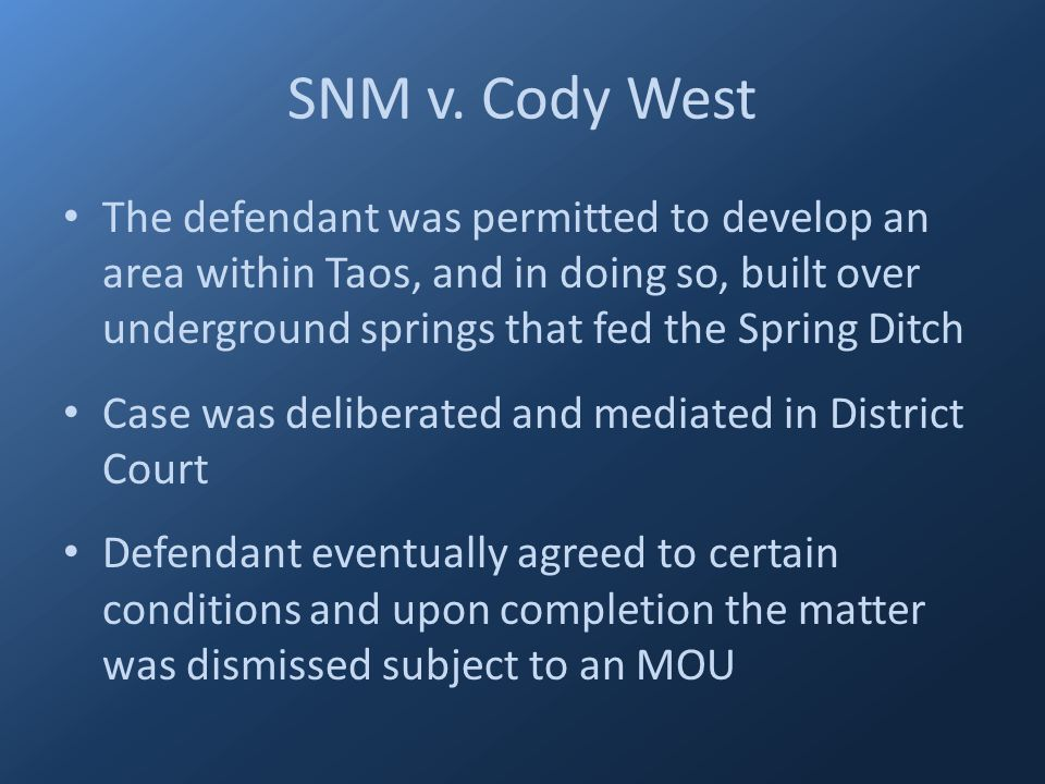 SNM v. Cody West The defendant was permitted to develop an area within Taos, and in doing so, built over underground springs that fed the Spring Ditch