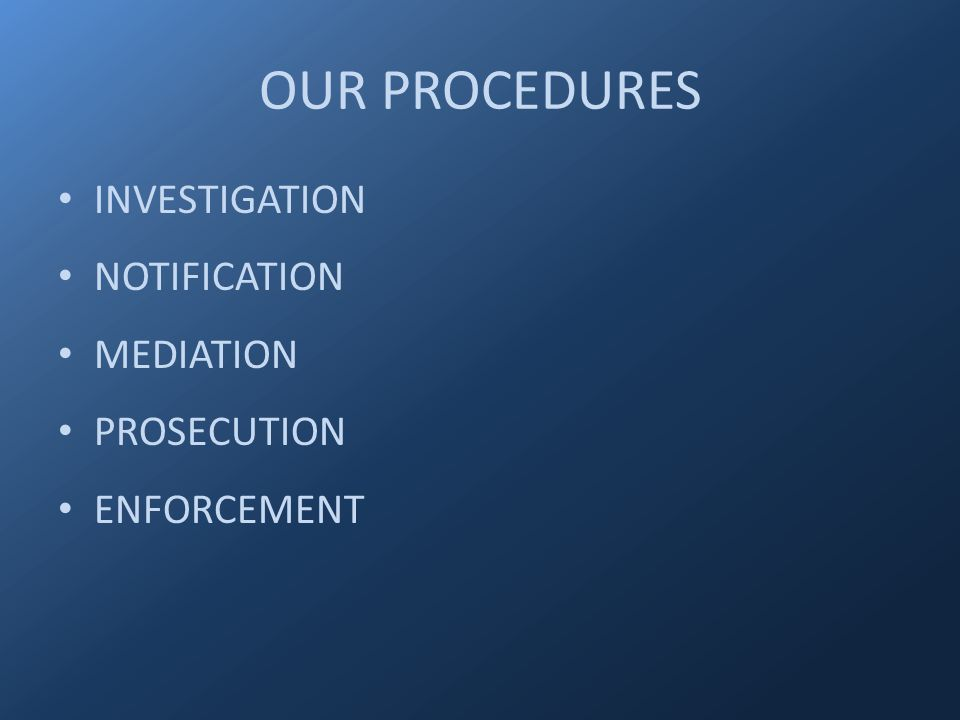 OUR PROCEDURES INVESTIGATION NOTIFICATION MEDIATION PROSECUTION ENFORCEMENT