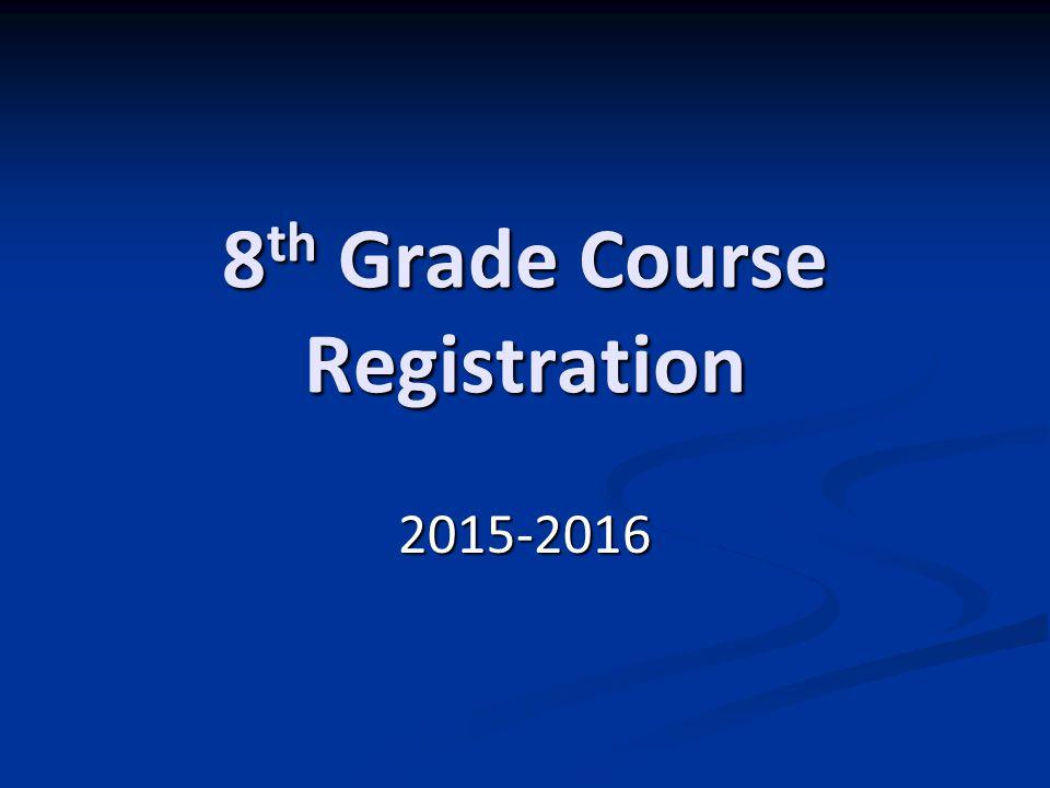 8 th Grade Course Registration 2015-2016