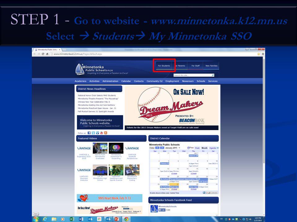 STEP 1 - Go to website - www.minnetonka.k12.mn.us Select  Students  My Minnetonka SSO