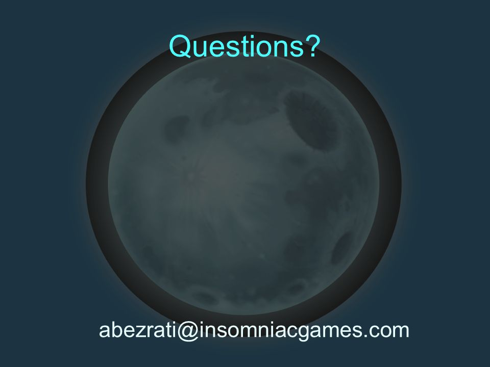 Questions abezrati@insomniacgames.com