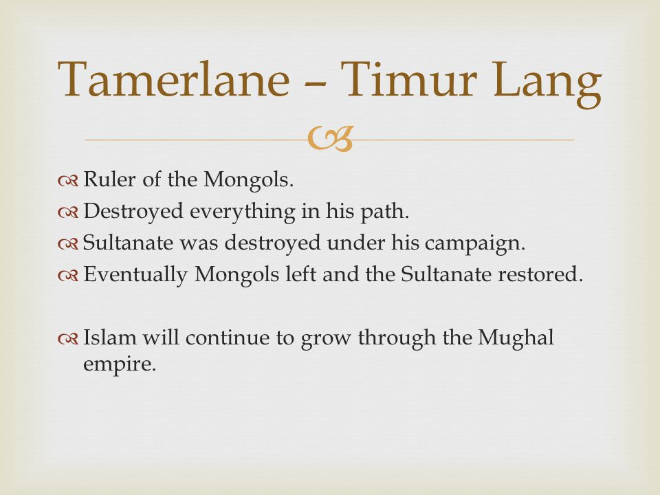   Ruler of the Mongols. Destroyed everything in his path.