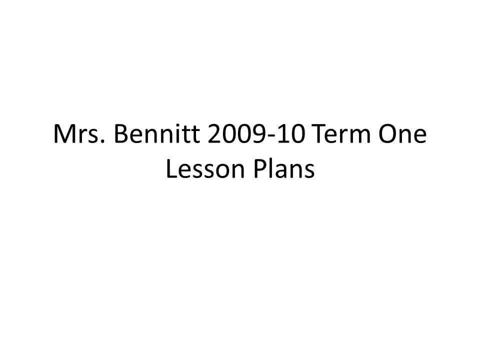 Mrs. Bennitt 2009-10 Term One Lesson Plans
